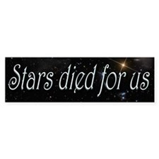 Stars Died for Us Bumper Bumper Sticker