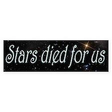 Stars Died for Us Bumper Sticker