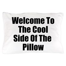 Welcome To The Cool Side Of The Pillow Pillow Case