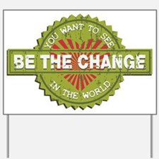 Be the Change Yard Sign