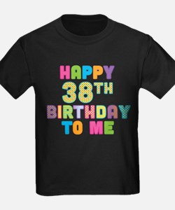 Happy 38th Bday To Me T