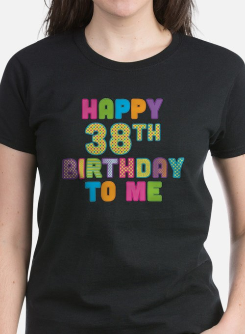 Happy 38th Bday To Me Tee
