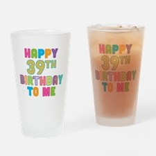 Happy 39th Bday To Me Drinking Glass