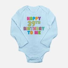 Happy 39th Bday To Me Long Sleeve Infant Bodysuit