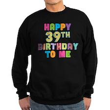 Happy 39th Bday To Me Sweatshirt