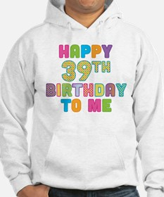 Happy 39th Bday To Me Hoodie