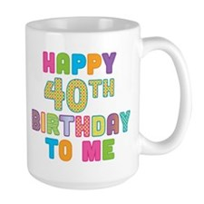 Happy 40th Bday To Me Mug