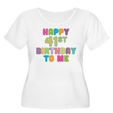 Happy 41st Bday To Me T-Shirt