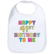 Happy 41st Bday To Me Bib