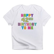 Happy 42nd Bday To Me Infant T-Shirt