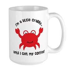 Crabby Until I get my Coffee Mug