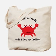 Crabby Until I get my Coffee Tote Bag