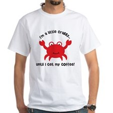 Crabby Until I get my Coffee Shirt