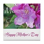Happy Mothers Day: Mommy I am Grateful Tile Coaste