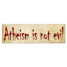 Atheism is not evil Bumper Sticker
