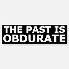 The past is obdurate Bumper Bumper Sticker
