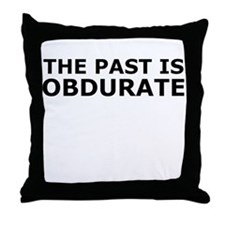 The past is obdurate Throw Pillow