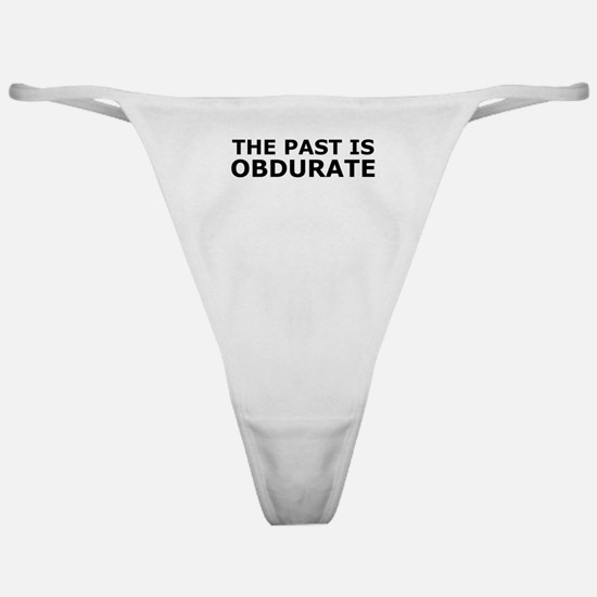 The past is obdurate Classic Thong
