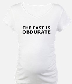 The past is obdurate Shirt