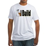 I Build Fitted T-Shirt