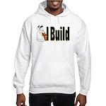 I Build Hooded Sweatshirt