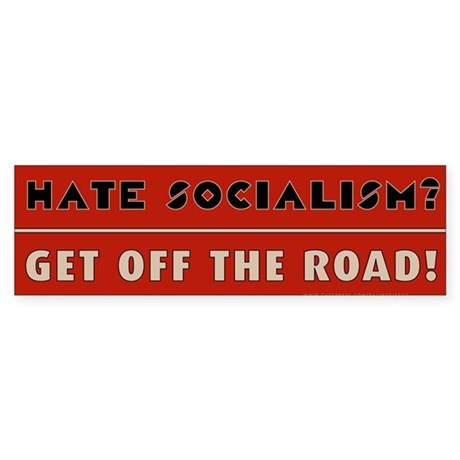 Hate Socialism? Get off the road! Sticker (Bumper)