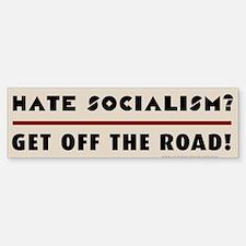 Hate Socialism? Get off the road! Bumper Bumper Sticker