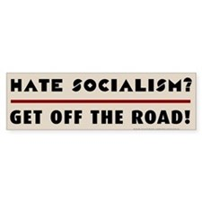 Hate Socialism? Get off the road! Car Sticker