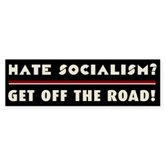 Hate Socialism? Get off the road! Sticker (Bumper)