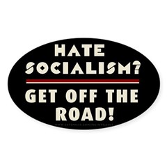 Hate Socialism? Get off the road! Decal