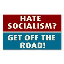 Hate Socialism? Get off the ro Decal