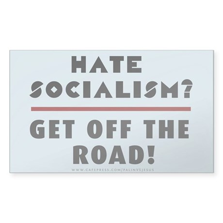 Hate Socialism? Get off the ro Sticker (Rectangle)