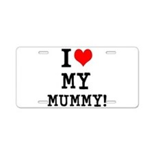 I LOVE MY MUMMY! Aluminum License Plate