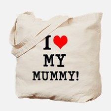 I LOVE MY MUMMY! Tote Bag