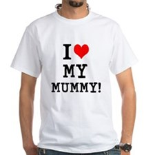 I LOVE MY MUMMY! Shirt