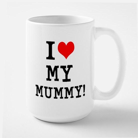I LOVE MY MUMMY! Large Mug