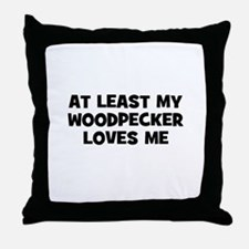 At Least My Woodpecker Loves  Throw Pillow