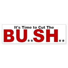 Cut the BU**SH** Bumper Bumper Sticker
