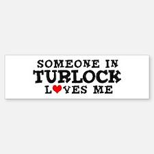 Turlock: Loves Me Bumper Bumper Bumper Sticker