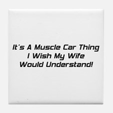 It's A Muscle Car Thing I Wish My Wife Would Under