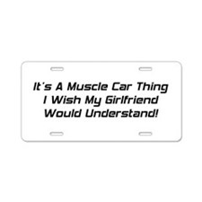 It's A Muscle Car Thing I Wish My Girlfriend Would