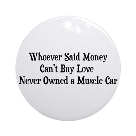 Who Ever Said Money Can't Buy Love Never Owned A M
