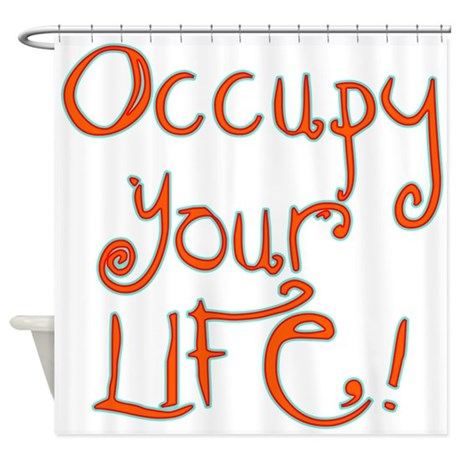 Occupy Your Life Shower Curtain