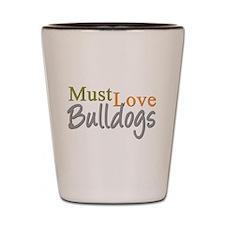 MUST LOVE Bulldogs Shot Glass