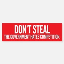 Dont Steal The Government Hates Competition Sticke