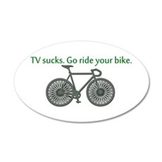TV Sucks. Go Ride Your Bike! 22x14 Oval Wall Peel