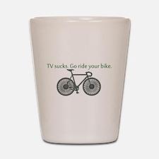 TV Sucks. Go Ride Your Bike! Shot Glass