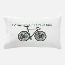 TV Sucks. Go Ride Your Bike! Pillow Case