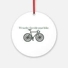 TV Sucks. Go Ride Your Bike! Ornament (Round)