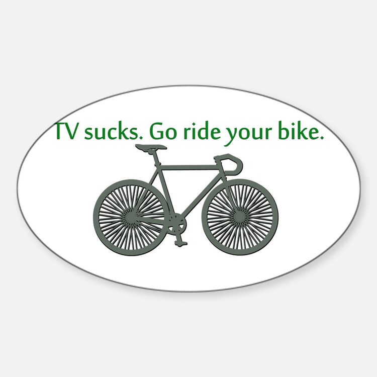 TV Sucks. Go Ride Your Bike! Sticker (Oval)
